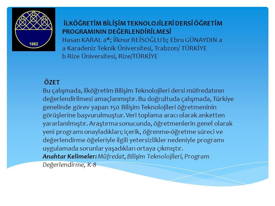 İLKÖĞRETİM BİLİŞİM TEKNOLOJİLERİ DERSİ ÖĞRETİM PROGRAMININ DEĞERLENDİRİLMESİ Hasan KARAL a*; İlknur REİSOĞLU b; Ebru GÜNAYDIN a a Karadeniz Teknik Üni