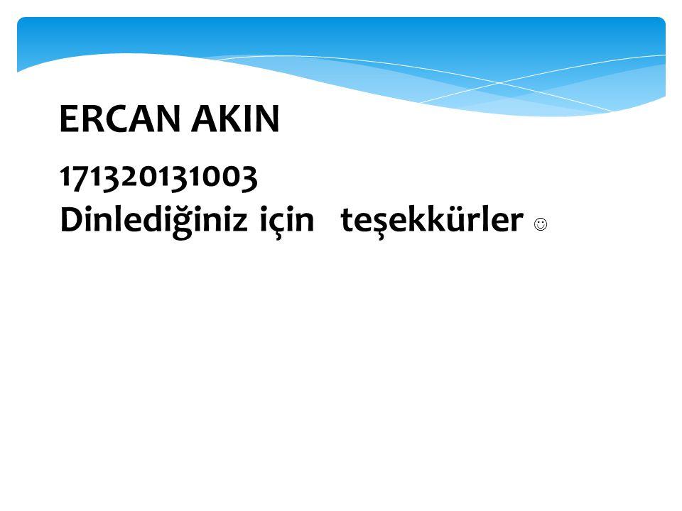 ERCAN AKIN 171320131003 Dinlediğiniz için teşekkürler