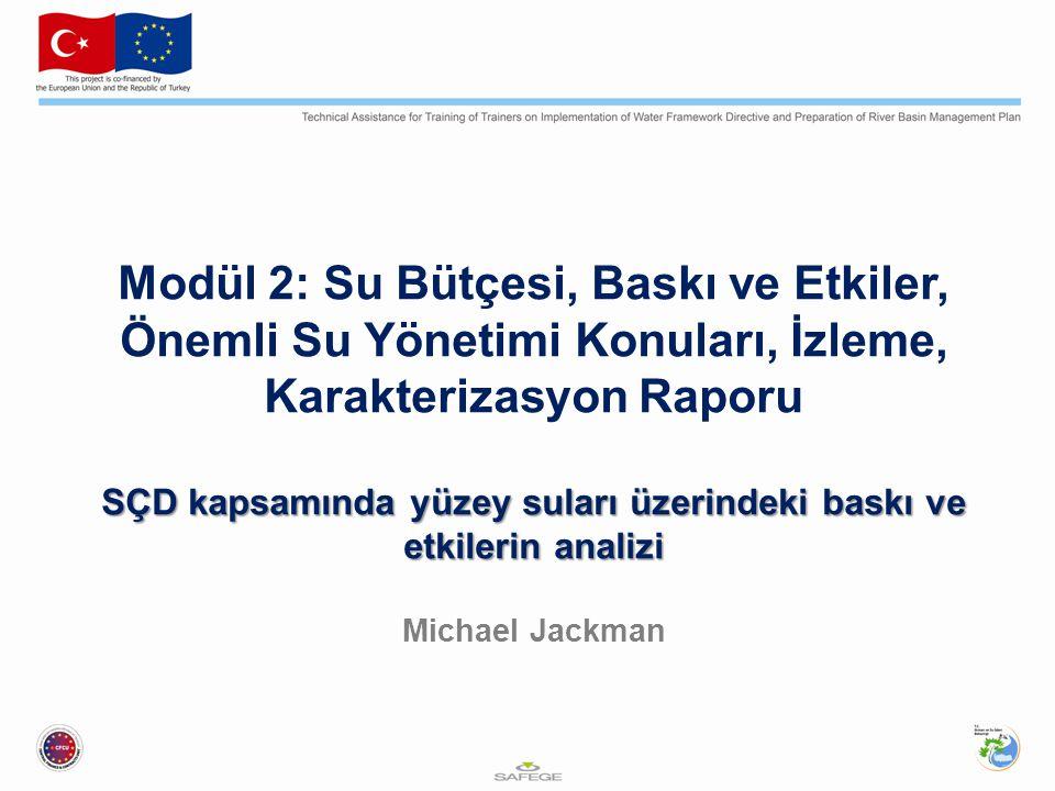 Modül 2: Su Bütçesi, Baskı ve Etkiler, Önemli Su Yönetimi Konuları, İzleme, Karakterizasyon Raporu SÇD kapsamında yüzey suları üzerindeki baskı ve etkilerin analizi SÇD kapsamında yüzey suları üzerindeki baskı ve etkilerin analizi Michael Jackman