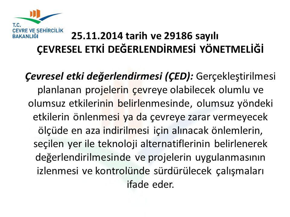 25.11.2014 tarih ve 29186 sayılı ÇEVRESEL ETKİ DEĞERLENDİRMESİ YÖNETMELİĞİ Çevresel etki değerlendirmesi (ÇED): Gerçekleştirilmesi planlanan projeleri