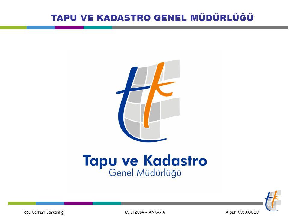 Tapu Dairesi Başkanlığı Eylül 2014 – ANKARA Alper KOCAOĞLU TAPU VE KADASTRO GENEL MÜDÜRLÜĞÜ