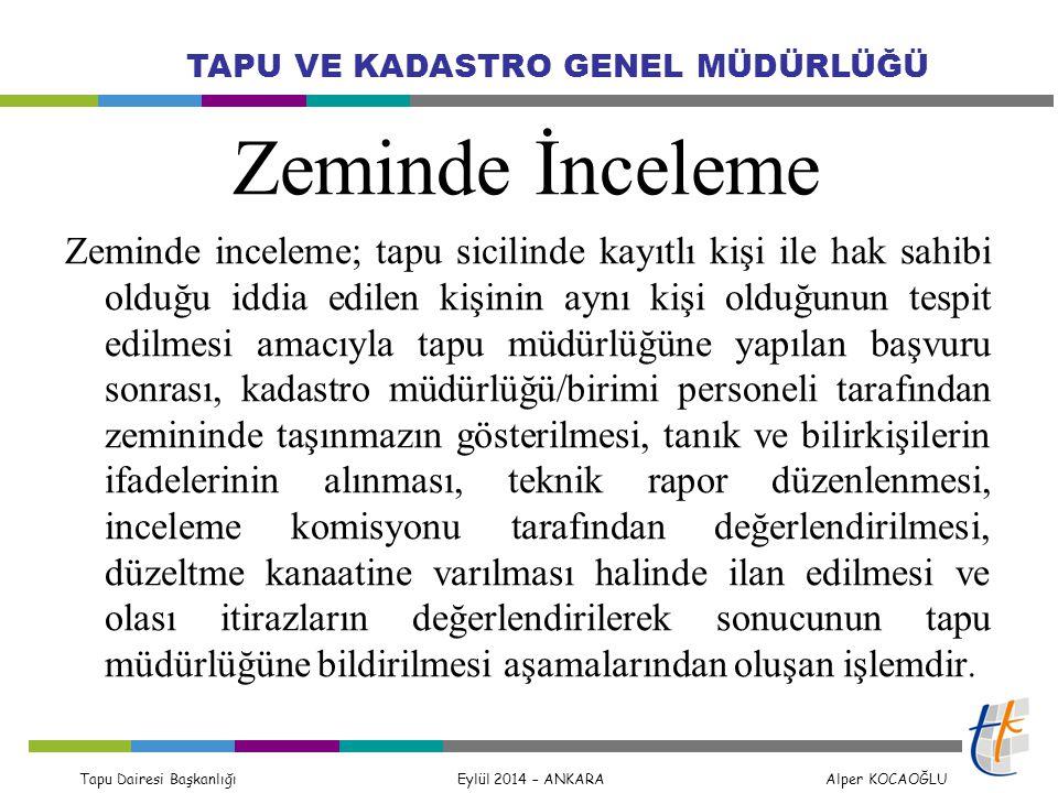 Tapu Dairesi Başkanlığı Eylül 2014 – ANKARA Alper KOCAOĞLU TAPU VE KADASTRO GENEL MÜDÜRLÜĞÜ Zeminde İnceleme Zeminde inceleme; tapu sicilinde kayıtlı