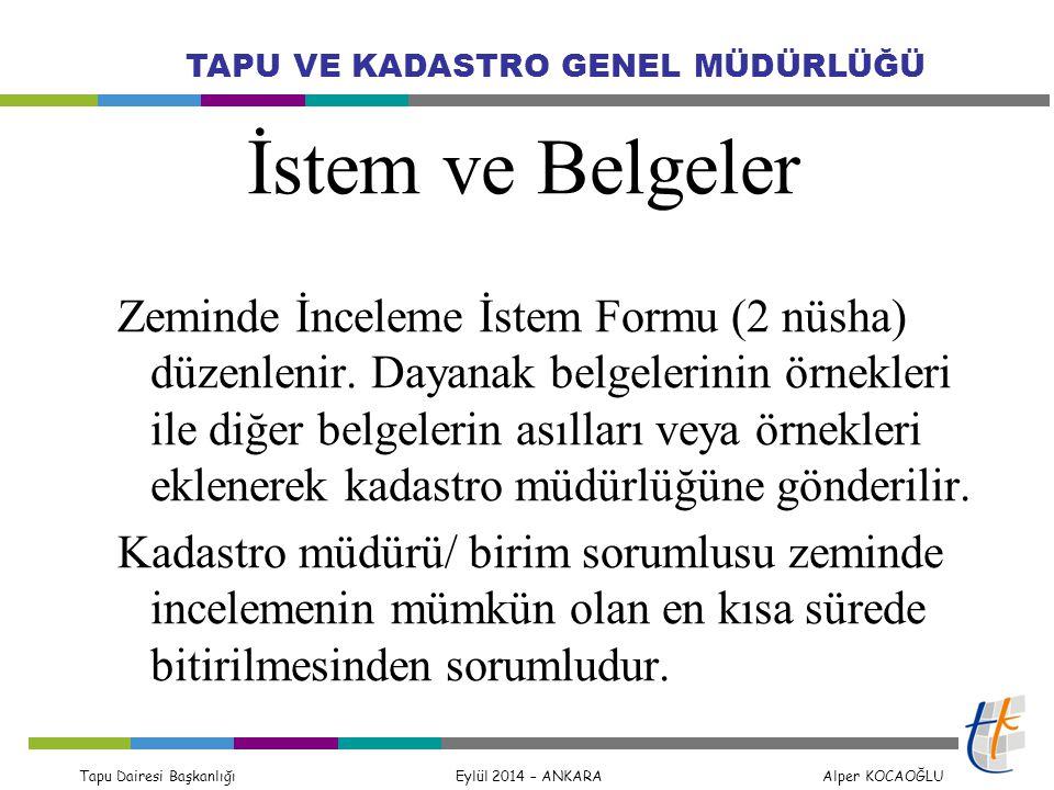 Tapu Dairesi Başkanlığı Eylül 2014 – ANKARA Alper KOCAOĞLU TAPU VE KADASTRO GENEL MÜDÜRLÜĞÜ İstem ve Belgeler Zeminde İnceleme İstem Formu (2 nüsha) düzenlenir.