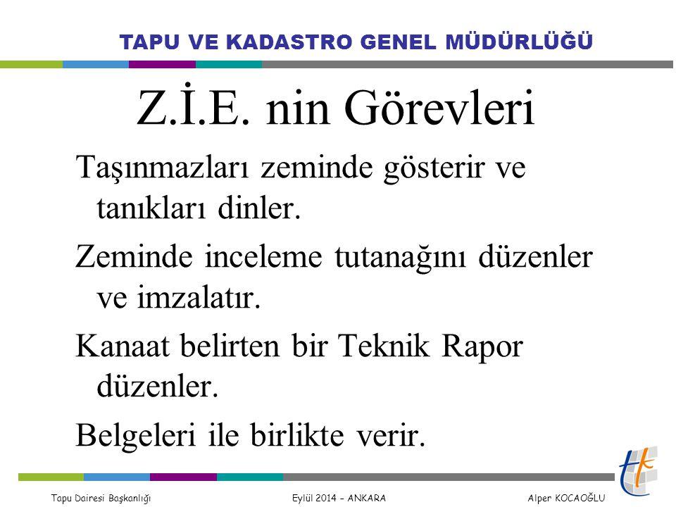 Tapu Dairesi Başkanlığı Eylül 2014 – ANKARA Alper KOCAOĞLU TAPU VE KADASTRO GENEL MÜDÜRLÜĞÜ Z.İ.E. nin Görevleri Taşınmazları zeminde gösterir ve tanı