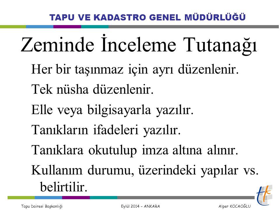 Tapu Dairesi Başkanlığı Eylül 2014 – ANKARA Alper KOCAOĞLU TAPU VE KADASTRO GENEL MÜDÜRLÜĞÜ Zeminde İnceleme Tutanağı Her bir taşınmaz için ayrı düzen