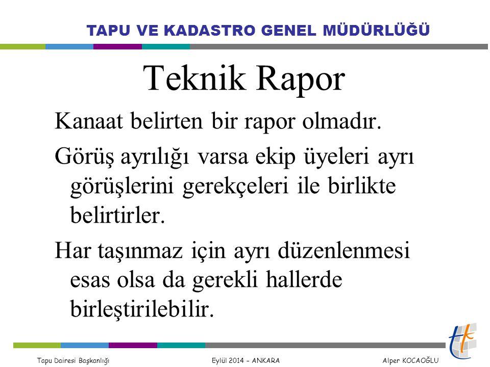 Tapu Dairesi Başkanlığı Eylül 2014 – ANKARA Alper KOCAOĞLU TAPU VE KADASTRO GENEL MÜDÜRLÜĞÜ Teknik Rapor Kanaat belirten bir rapor olmadır. Görüş ayrı