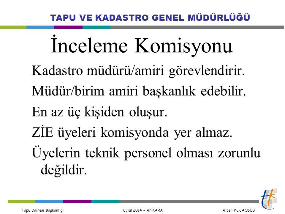 Tapu Dairesi Başkanlığı Eylül 2014 – ANKARA Alper KOCAOĞLU TAPU VE KADASTRO GENEL MÜDÜRLÜĞÜ İnceleme Komisyonu Kadastro müdürü/amiri görevlendirir. Mü