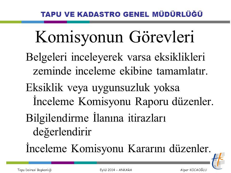 Tapu Dairesi Başkanlığı Eylül 2014 – ANKARA Alper KOCAOĞLU TAPU VE KADASTRO GENEL MÜDÜRLÜĞÜ Komisyonun Görevleri Belgeleri inceleyerek varsa eksiklikl