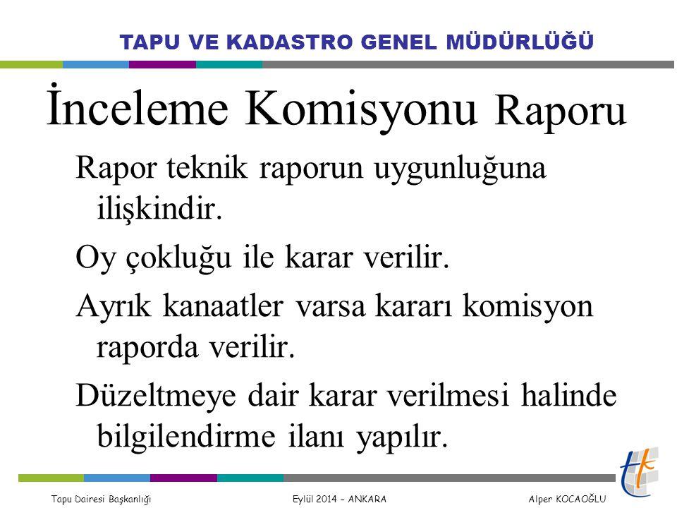 Tapu Dairesi Başkanlığı Eylül 2014 – ANKARA Alper KOCAOĞLU TAPU VE KADASTRO GENEL MÜDÜRLÜĞÜ İnceleme Komisyonu Raporu Rapor teknik raporun uygunluğuna ilişkindir.