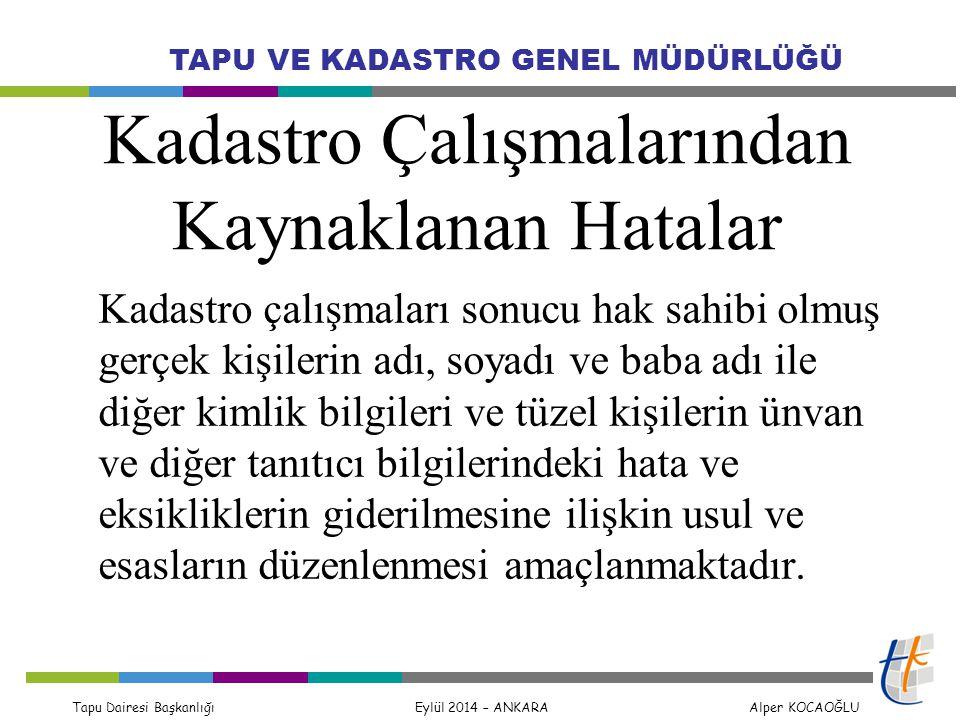 Tapu Dairesi Başkanlığı Eylül 2014 – ANKARA Alper KOCAOĞLU TAPU VE KADASTRO GENEL MÜDÜRLÜĞÜ Kadastro Çalışmalarından Kaynaklanan Hatalar Kadastro çalı