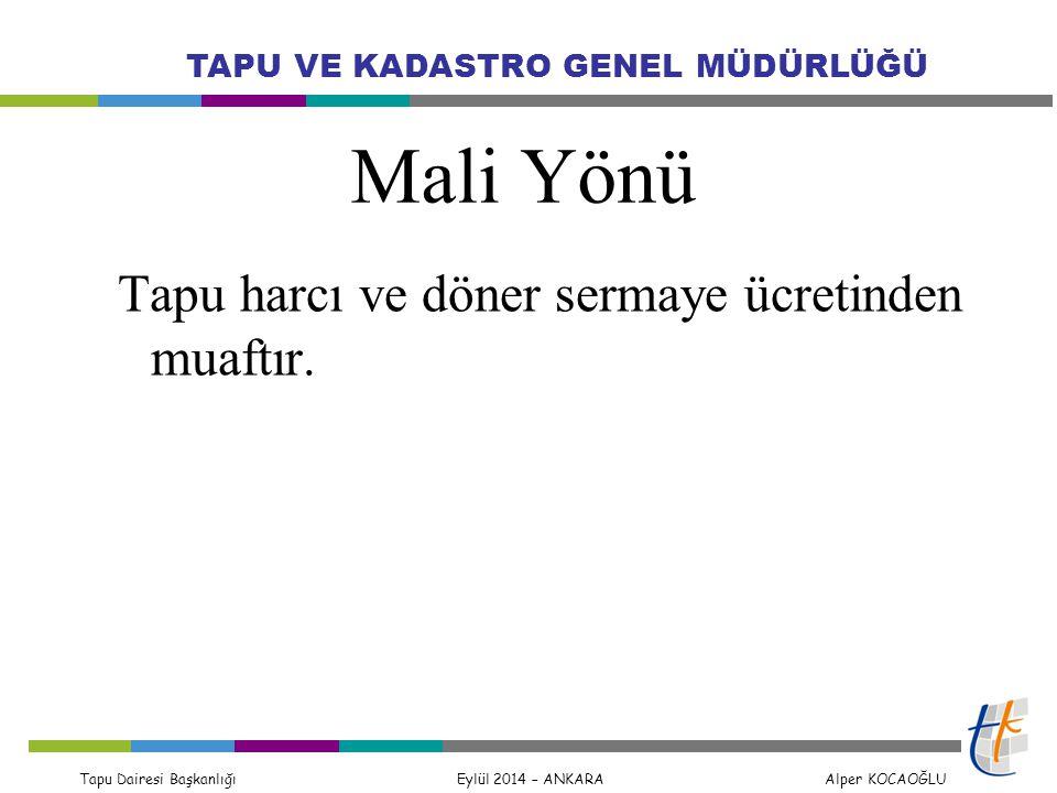 Tapu Dairesi Başkanlığı Eylül 2014 – ANKARA Alper KOCAOĞLU TAPU VE KADASTRO GENEL MÜDÜRLÜĞÜ Mali Yönü Tapu harcı ve döner sermaye ücretinden muaftır.