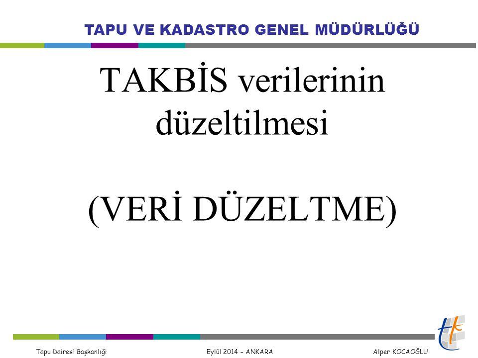 Tapu Dairesi Başkanlığı Eylül 2014 – ANKARA Alper KOCAOĞLU TAPU VE KADASTRO GENEL MÜDÜRLÜĞÜ TAKBİS verilerinin düzeltilmesi (VERİ DÜZELTME)