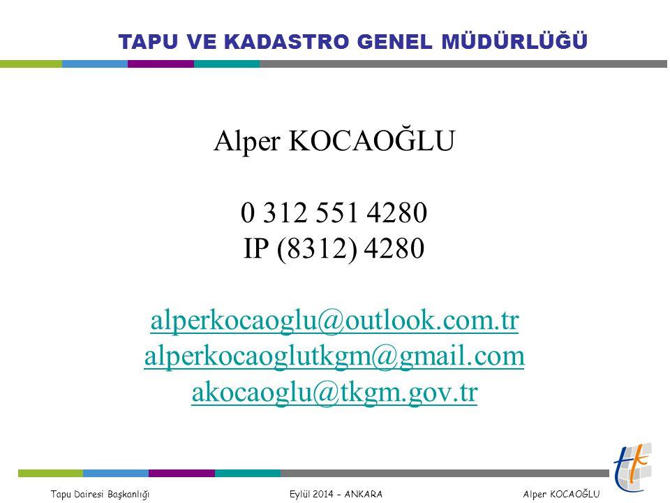 Tapu Dairesi Başkanlığı Eylül 2014 – ANKARA Alper KOCAOĞLU TAPU VE KADASTRO GENEL MÜDÜRLÜĞÜ Alper KOCAOĞLU 0 312 551 4280 IP (8312) 4280 alperkocaoglu