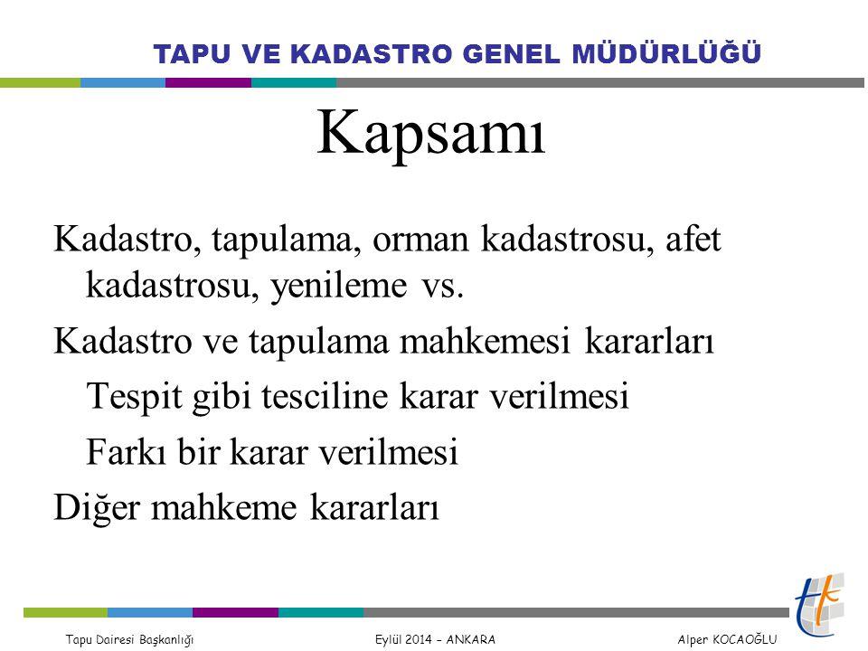 Tapu Dairesi Başkanlığı Eylül 2014 – ANKARA Alper KOCAOĞLU TAPU VE KADASTRO GENEL MÜDÜRLÜĞÜ Kapsamı Kadastro, tapulama, orman kadastrosu, afet kadastr