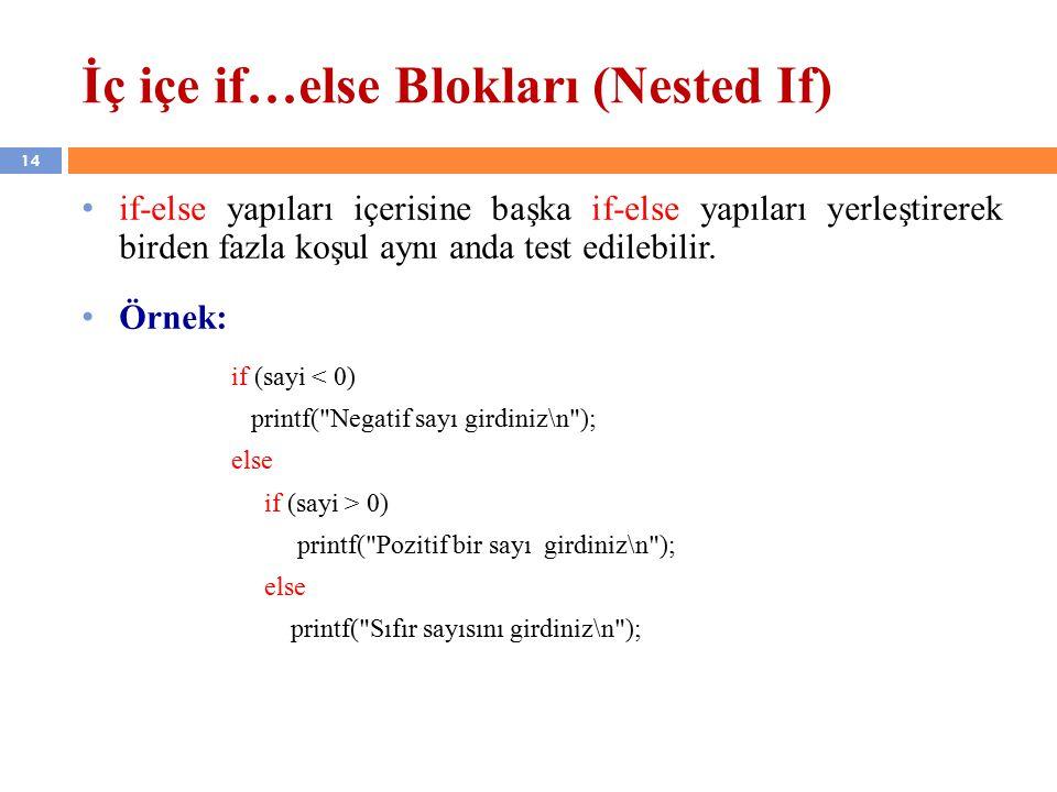 14 İç içe if…else Blokları (Nested If) if-else yapıları içerisine başka if-else yapıları yerleştirerek birden fazla koşul aynı anda test edilebilir.