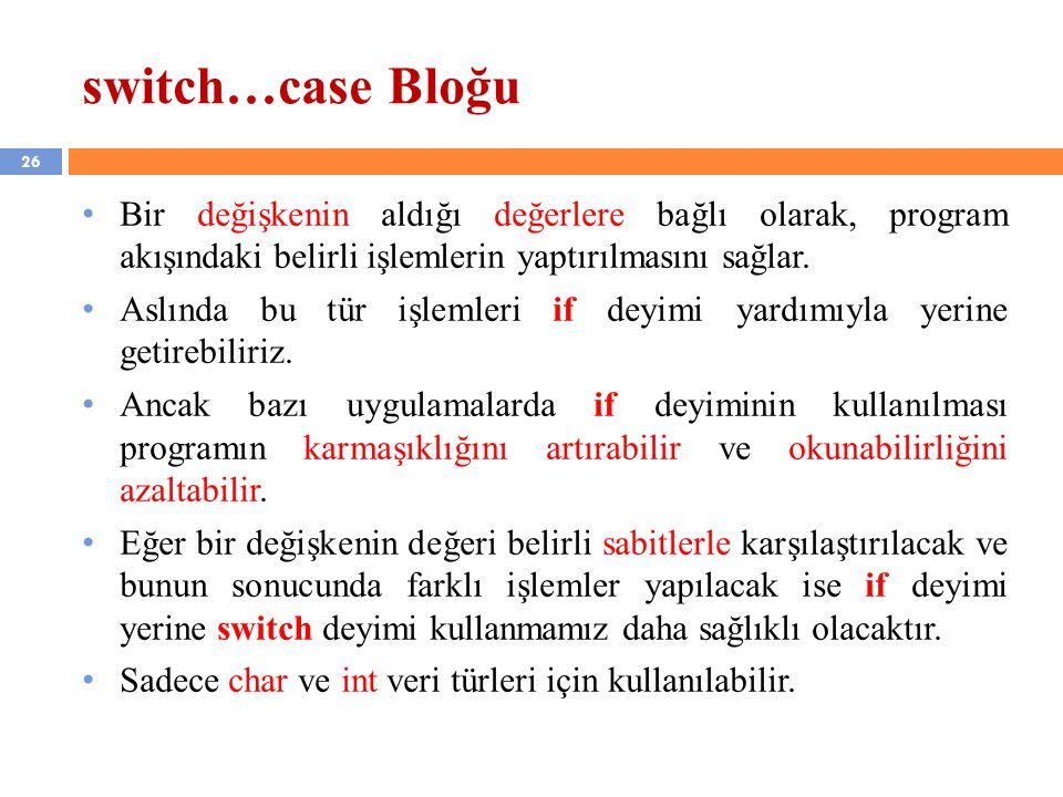 26 switch…case Bloğu Bir değişkenin aldığı değerlere bağlı olarak, program akışındaki belirli işlemlerin yaptırılmasını sağlar.