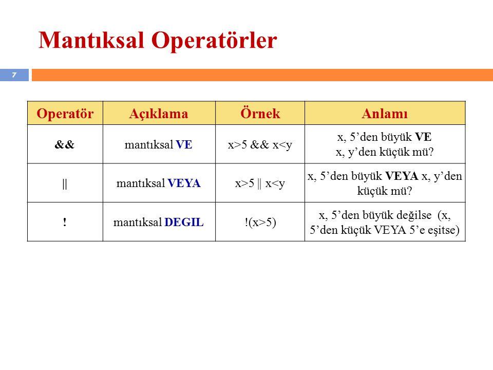 7 Mantıksal Operatörler OperatörAçıklamaÖrnekAnlamı &&mantıksal VEx>5 && x<y x, 5'den büyük VE x, y'den küçük mü.