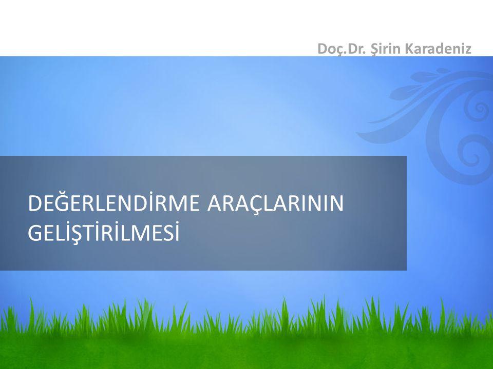 DEĞERLENDİRME ARAÇLARININ GELİŞTİRİLMESİ Doç.Dr. Şirin Karadeniz