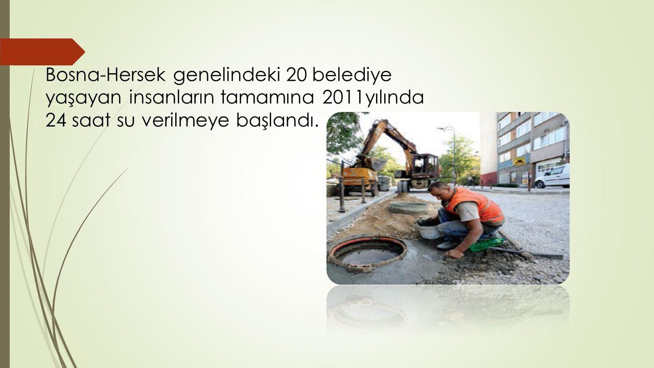 Bosna-Hersek genelindeki 20 belediye yaşayan insanların tamamına 2011yılında 24 saat su verilmeye başlandı.