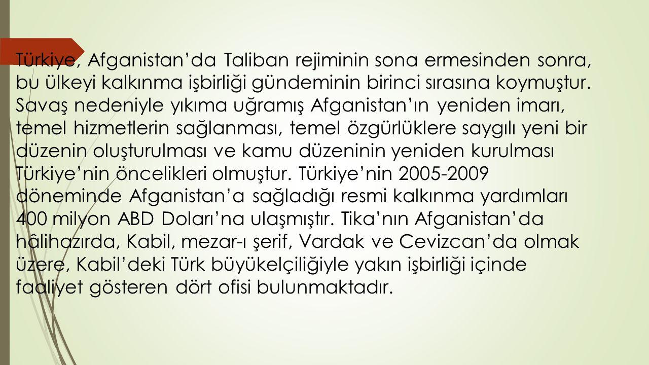 Türkiye, Afganistan'da Taliban rejiminin sona ermesinden sonra, bu ülkeyi kalkınma işbirliği gündeminin birinci sırasına koymuştur. Savaş nedeniyle yı