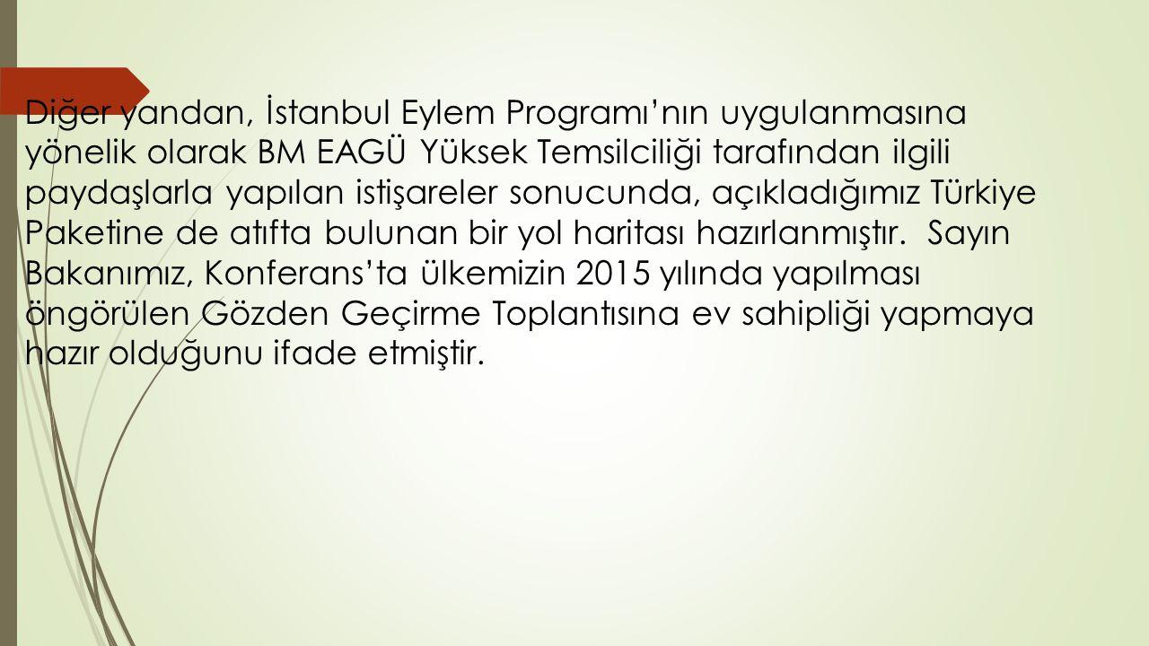 Diğer yandan, İstanbul Eylem Programı'nın uygulanmasına yönelik olarak BM EAGÜ Yüksek Temsilciliği tarafından ilgili paydaşlarla yapılan istişareler s