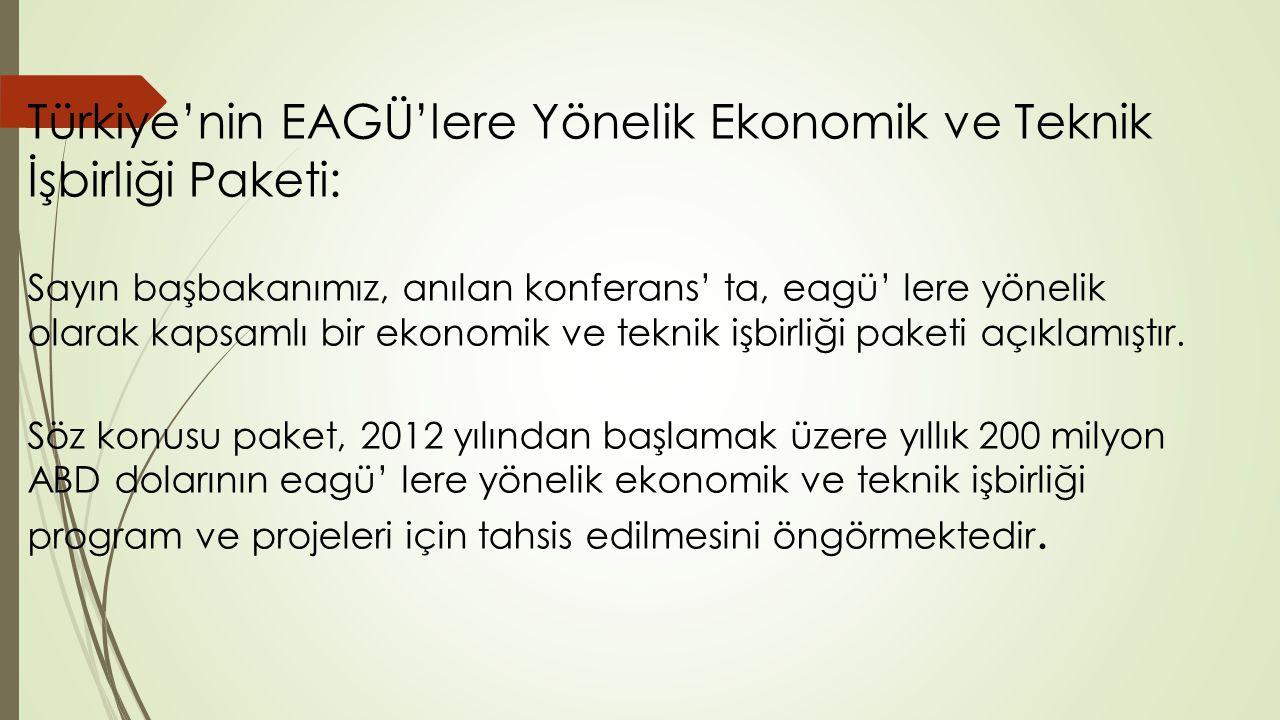 Türkiye'nin EAGÜ'lere Yönelik Ekonomik ve Teknik İşbirliği Paketi: Sayın başbakanımız, anılan konferans' ta, eagü' lere yönelik olarak kapsamlı bir ek