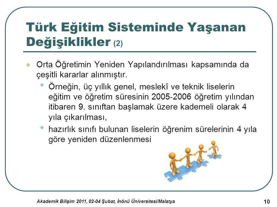 Akademik Bilişim 2011, 02-04 Şubat, İnönü Üniversitesi/Malatya 10 Türk Eğitim Sisteminde Yaşanan Değişiklikler (2) Orta Öğretimin Yeniden Yapılandırıl
