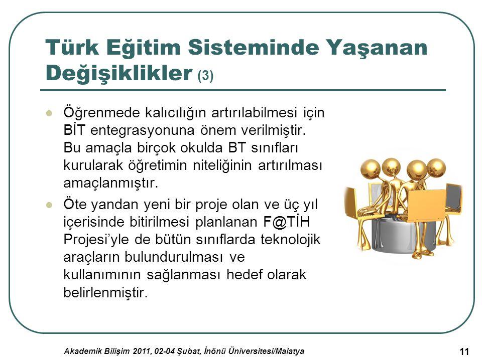 Akademik Bilişim 2011, 02-04 Şubat, İnönü Üniversitesi/Malatya 11 Türk Eğitim Sisteminde Yaşanan Değişiklikler (3) Öğrenmede kalıcılığın artırılabilme