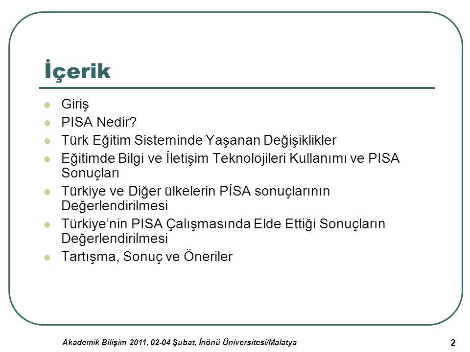 Akademik Bilişim 2011, 02-04 Şubat, İnönü Üniversitesi/Malatya 2 İçerik Giriş PISA Nedir? Türk Eğitim Sisteminde Yaşanan Değişiklikler Eğitimde Bilgi