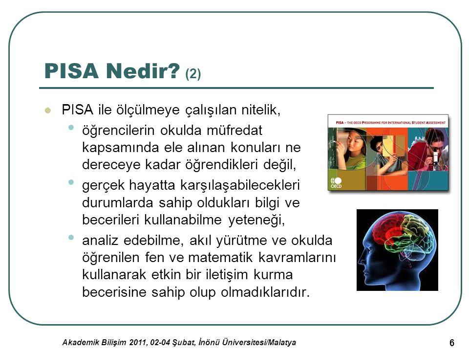 Akademik Bilişim 2011, 02-04 Şubat, İnönü Üniversitesi/Malatya 17 Türkiye'nin PISA Çalışmasında Elde Ettiği Sonuçların Değerlendirilmesi (2) Türkiye, PISA'nın ikinci dönem çalışması olan PISA 2006'ya da katılmıştır.
