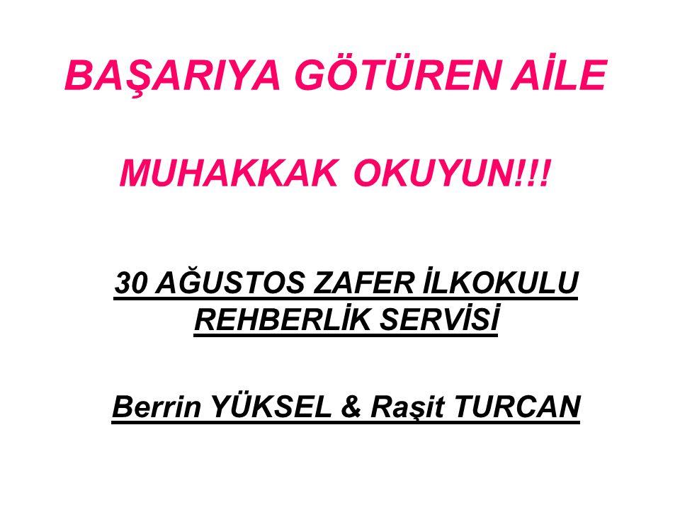 BAŞARIYA GÖTÜREN AİLE MUHAKKAK OKUYUN!!! 30 AĞUSTOS ZAFER İLKOKULU REHBERLİK SERVİSİ Berrin YÜKSEL & Raşit TURCAN