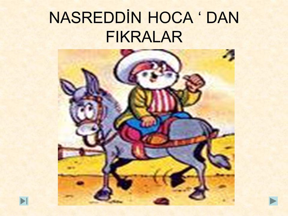 NASREDDİN HOCA ' DAN FIKRALAR