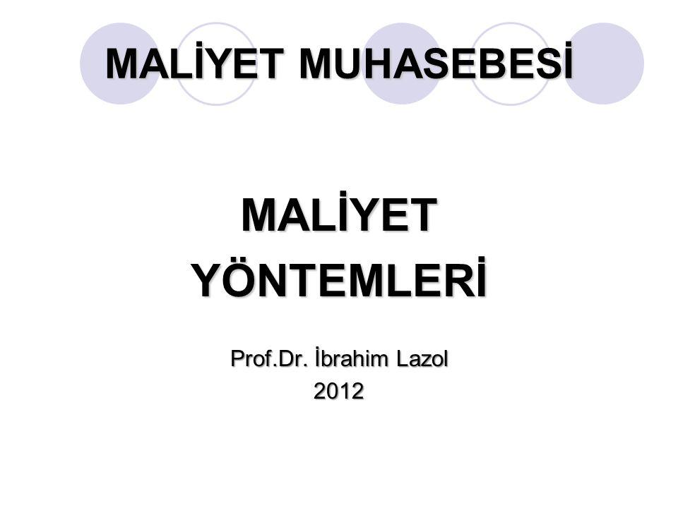 MALİYET MUHASEBESİ MALİYETYÖNTEMLERİ Prof.Dr. İbrahim Lazol 2012