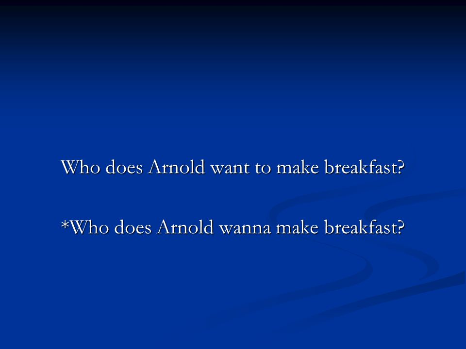 Who does Arnold want to make breakfast *Who does Arnold wanna make breakfast