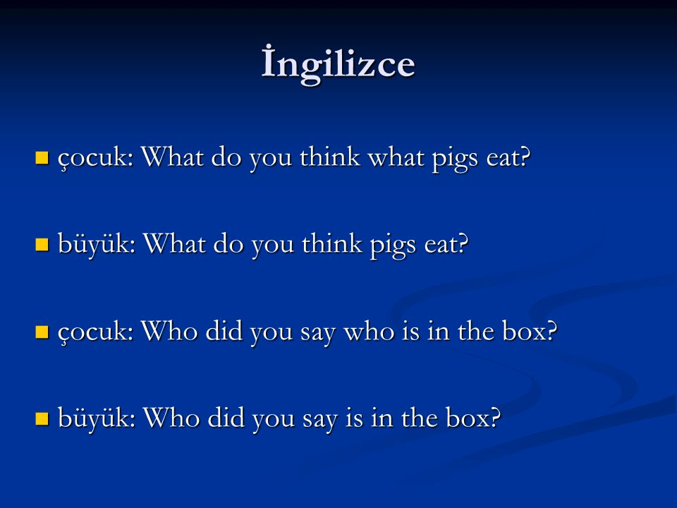İngilizce çocuk: What do you think what pigs eat. çocuk: What do you think what pigs eat.