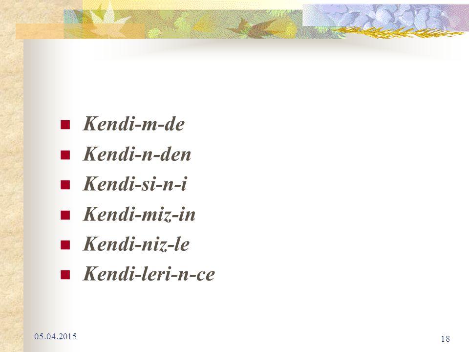 Kendi-m-de Kendi-n-den Kendi-si-n-i Kendi-miz-in Kendi-niz-le Kendi-leri-n-ce 05.04.2015 18