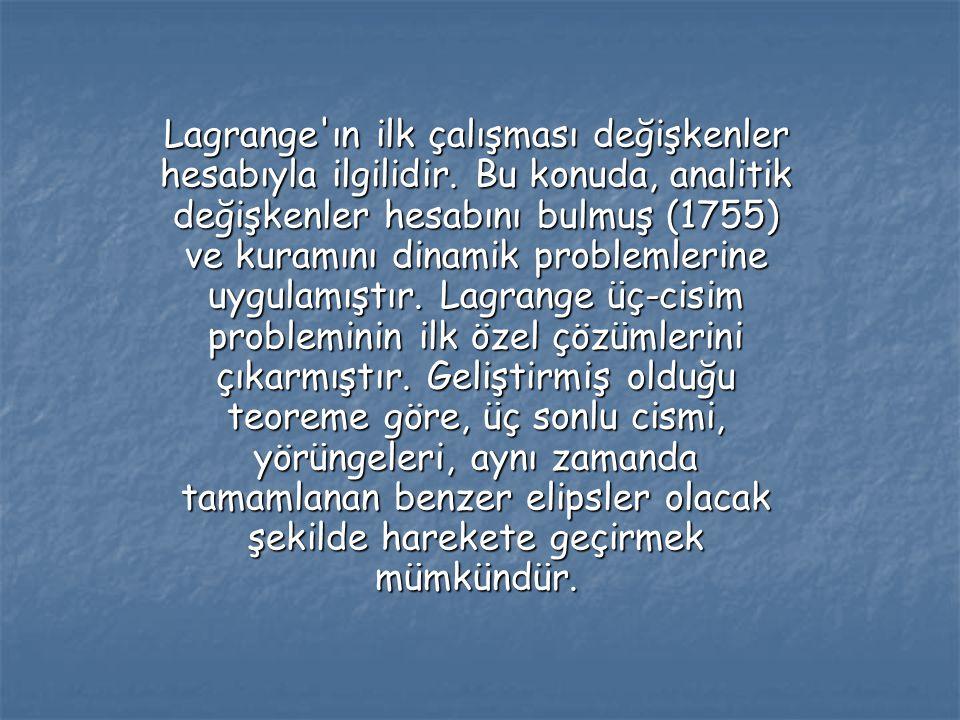 Lagrange'ın ilk çalışması değişkenler hesabıyla ilgilidir. Bu konuda, analitik değişkenler hesabını bulmuş (1755) ve kuramını dinamik problemlerine uy