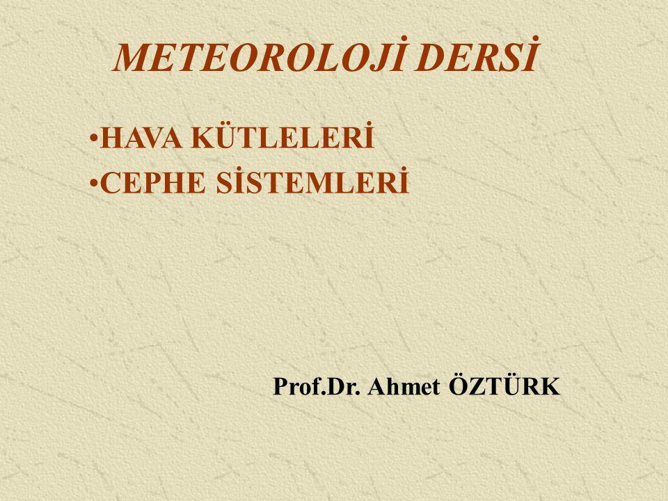 METEOROLOJİ DERSİ HAVA KÜTLELERİ CEPHE SİSTEMLERİ Prof.Dr. Ahmet ÖZTÜRK