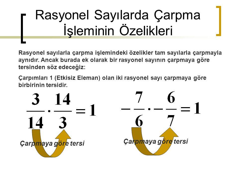 Rasyonel Sayılarda Çarpma İşleminin Özelikleri Rasyonel sayılarla çarpma işlemindeki özelikler tam sayılarla çarpmayla aynıdır. Ancak burada ek olarak