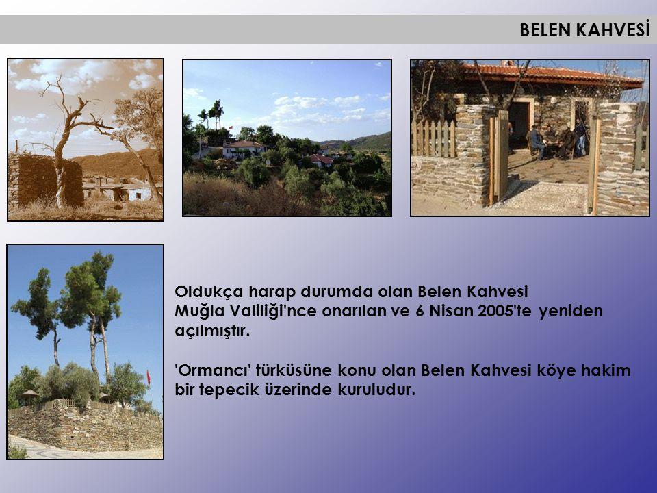 Oldukça harap durumda olan Belen Kahvesi Muğla Valiliği'nce onarılan ve 6 Nisan 2005'te yeniden açılmıştır. 'Ormancı' türküsüne konu olan Belen Kahves