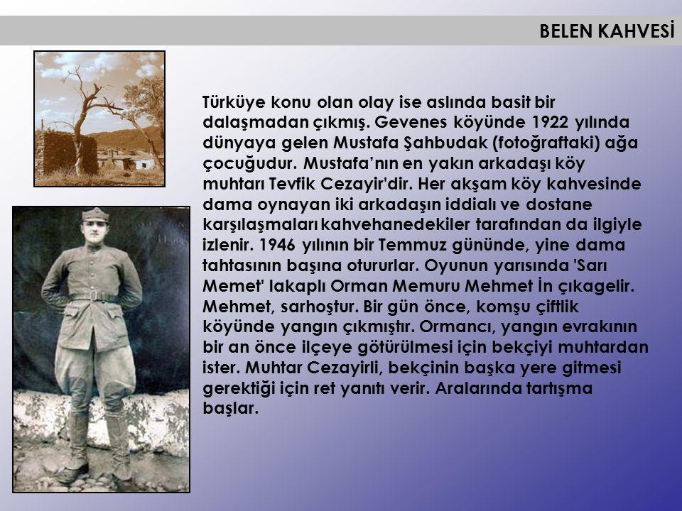 BELEN KAHVESİ Türküye konu olan olay ise aslında basit bir dalaşmadan çıkmış. Gevenes köyünde 1922 yılında dünyaya gelen Mustafa Şahbudak (fotoğraftak