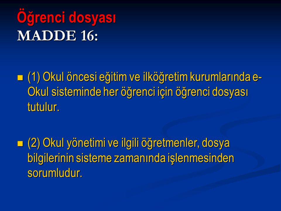 Öğrenci dosyası MADDE 16: (1) Okul öncesi eğitim ve ilköğretim kurumlarında e- Okul sisteminde her öğrenci için öğrenci dosyası tutulur. (1) Okul önce