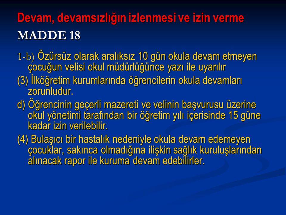 Devam, devamsızlığın izlenmesi ve izin verme MADDE 18 1-b) Özürsüz olarak aralıksız 10 gün okula devam etmeyen çocuğun velisi okul müdürlüğünce yazı i