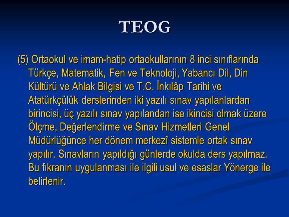 TEOG (5) Ortaokul ve imam-hatip ortaokullarının 8 inci sınıflarında Türkçe, Matematik, Fen ve Teknoloji, Yabancı Dil, Din Kültürü ve Ahlak Bilgisi ve