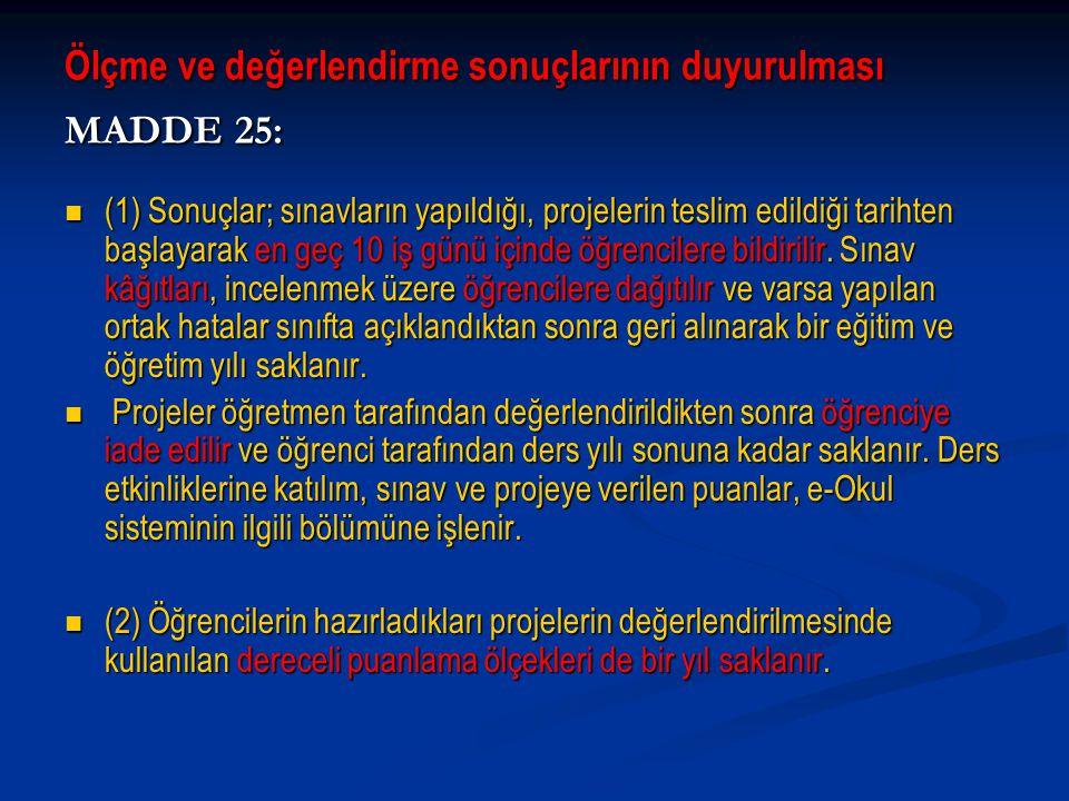 Ölçme ve değerlendirme sonuçlarının duyurulması MADDE 25: (1) Sonuçlar; sınavların yapıldığı, projelerin teslim edildiği tarihten başlayarak en geç 10