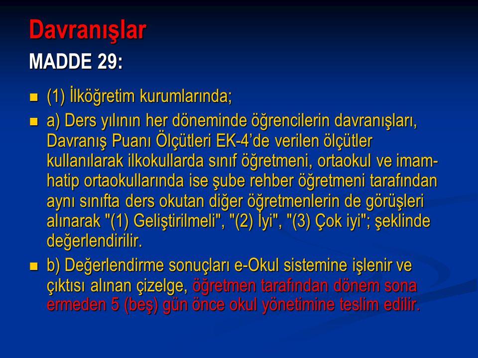 Davranışlar MADDE 29: (1) İlköğretim kurumlarında; (1) İlköğretim kurumlarında; a) Ders yılının her döneminde öğrencilerin davranışları, Davranış Puan