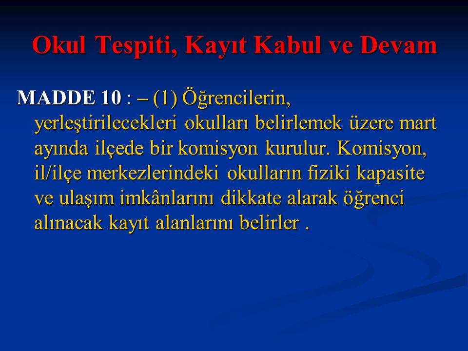 Okul Tespiti, Kayıt Kabul ve Devam MADDE 10 : – (1) Öğrencilerin, yerleştirilecekleri okulları belirlemek üzere mart ayında ilçede bir komisyon kurulu