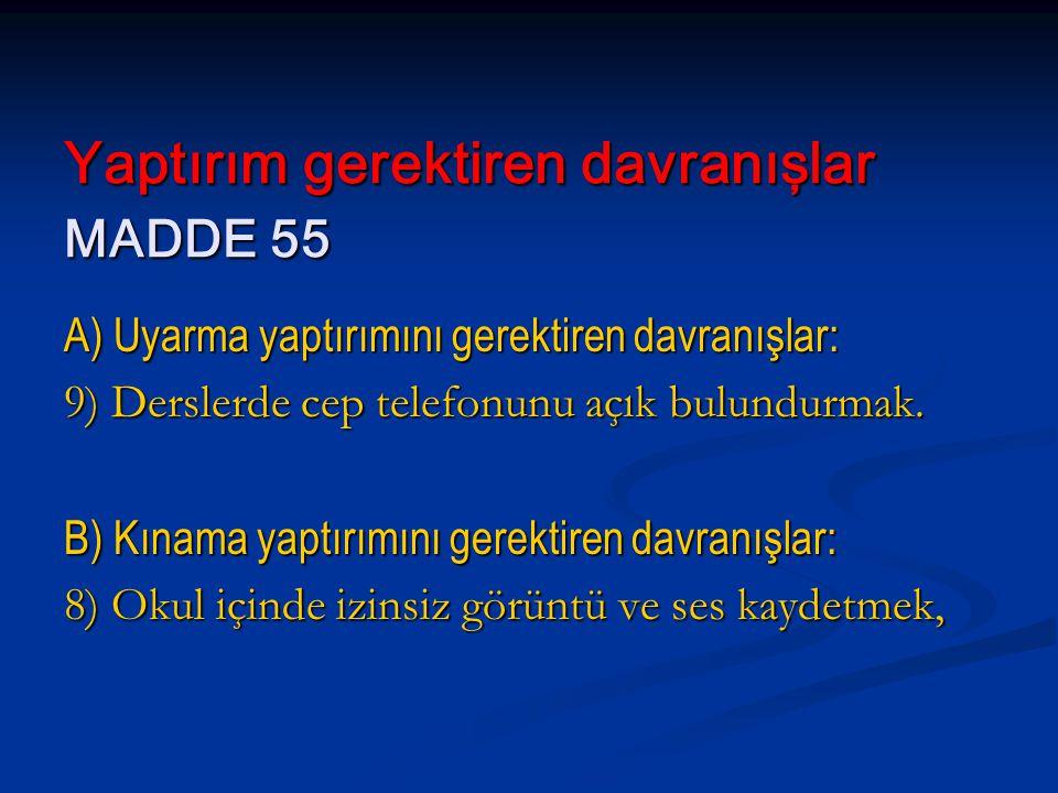 Yaptırım gerektiren davranışlar MADDE 55 A) Uyarma yaptırımını gerektiren davranışlar: 9) Derslerde cep telefonunu açık bulundurmak. B) Kınama yaptırı
