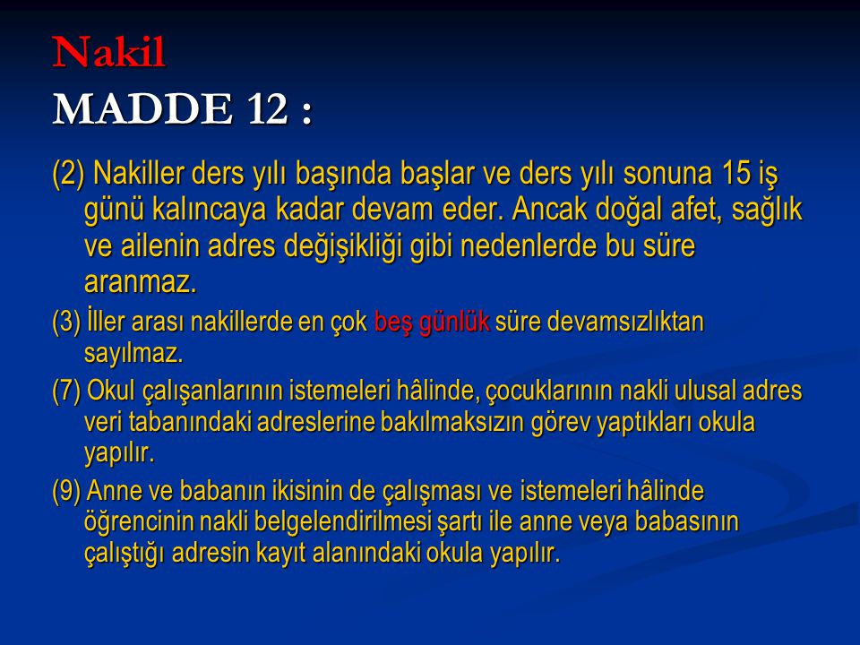 Nakil MADDE 12 : (2) Nakiller ders yılı başında başlar ve ders yılı sonuna 15 iş günü kalıncaya kadar devam eder. Ancak doğal afet, sağlık ve ailenin