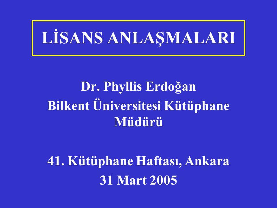 LİSANS ANLAŞMALARI Dr. Phyllis Erdoğan Bilkent Üniversitesi Kütüphane Müdürü 41. Kütüphane Haftası, Ankara 31 Mart 2005